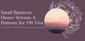 Small Business Owner Stream A Pathway for 190 Visa